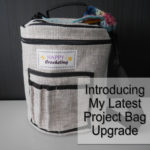 My Latest Project Bag Upgrade